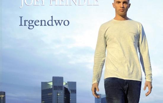 """""""IRGENDWO"""" Joey Heindle"""